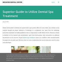 Superior Guide to Utilize Dental Spa Treatment