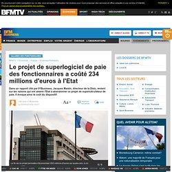 Le projet de superlogiciel de paie des fonctionnaires a coûté 234 millions d'euros à l'Etat