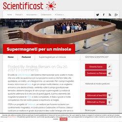 Supermagneti per un minisole - Scientificast