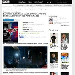 Batman v Superman - Zack Snyder apporte des éléments sur ses personnages