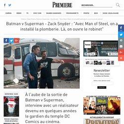 """Batman v Superman - Zack Snyder : """"Avec Man of Steel, on a installé la plomberie. Là, on ouvre le robinet"""""""