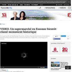 Un supermarché en Essonne bientôt classé monument historique