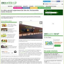 BIOADDICT 07/05/15 Le plus grand supermarché bio de Normandie vient d'ouvrir