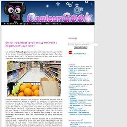 Erreur étiquetage (prix) en supermarché : Réclamations que faire?