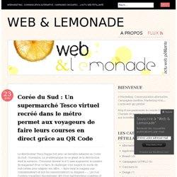 Corée du Sud : Un supermarché Tesco virtuel recréé dans le métro permet aux voyageurs de faire leurs courses en direct grâce au QR Code « Web & Lemonade