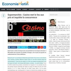 Supermarchés : Casino met le feu aux prix et inquiète la concurrence