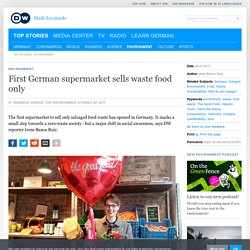 DW 06/02/17 First German supermarket sells waste food only