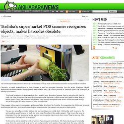 Toshiba's supermarket POS scanner recognizes objects, makes barcodes obsolete