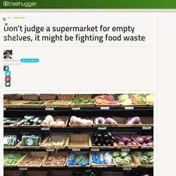 Don't judge a supermarket for empty shelves, it might be fighting food waste