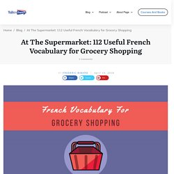 At The Supermarket: 112 Useful French Vocabulary for Grocery­ Shopping