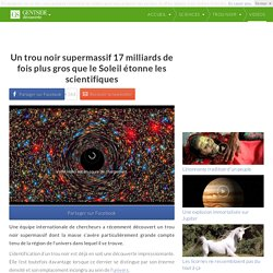 Un trou noir supermassif 17 milliards de fois plus gros que le Soleil étonne les scientifiques