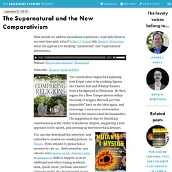 The Supernatural and the New Comparativism > The Religious Studies Project