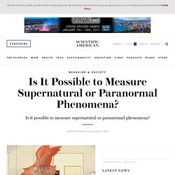 Is It Possible to Measure Supernatural or Paranormal Phenomena?
