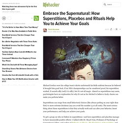 Embrace the Supernatural: How Superstitions, Placebos and Rituals Help You to Achieve Your Goals