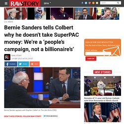 Bernie Sanders tells Colbert why he doesn't take SuperPAC money: We're a 'people's campaign, not a billionaire's'