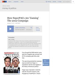 How SuperPACs Are 'Gaming' The 2012 Campaign