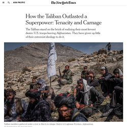 How the Taliban Outlasted a Superpower in Afghanistan: Tenacity and Carnage
