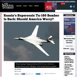 Russia's Supersonic Tu-160 Bomber Is Back: Should America Worry?