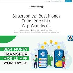 Supersonicz- Best Money Transfer Mobile App Worldwide – Supersonicz App