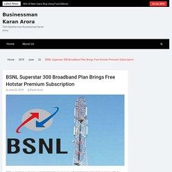 BSNL Superstar 300 Broadband Offer- Karan Arora Mohali