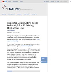 'Superstar Conservative' Judge Writes Opinion Upholding Health Care Law : The Two-Way