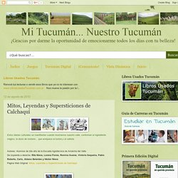 Mi Tucumán...Nuestro Tucumán: Mitos, Leyendas y Supersticiones de Calchaquí