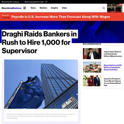Draghi Raids Bankers in Rush to Hire 1,000 for Supervisor - Bloomberg Business
