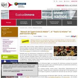 """""""Manual de Supervivencia Maker"""", el """"hazlo tú mismo"""" en fabricación digital - Euskadi+innova"""