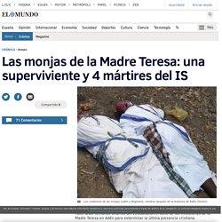 Las monjas de la Madre Teresa: una superviviente y 4 mártires del IS
