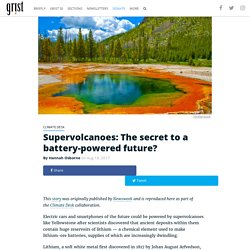 Supervolcanoes: The secret to a battery-powered future?
