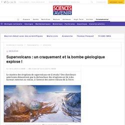 Supervolcans : un craquement et la bombe géologique explose ! - Sciencesetavenir.fr