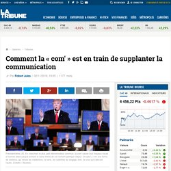 Comment la « com' » est en train de supplanter la communication