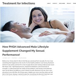 How PHGH Advanced Male Lifestyle Supplement Changed My Sexual Performance!