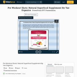 Pre Workout Shots: Natural Superfood Supplement By Yae Organics PowerPoint Presentation - ID:10416554