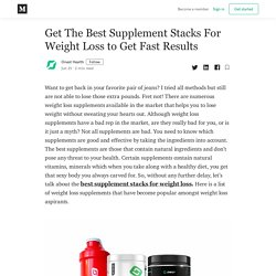 Get The Best Supplement Stacks For Weight Loss to Get Fast Results