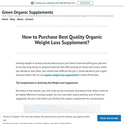 How to Purchase Best Quality Organic Weight Loss Supplement? – Green Organic Supplements