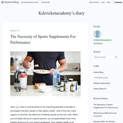 The Necessity of Sports Supplements For Performance - Kdcricketacademy's diary