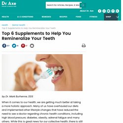 Top 6 Supplements to Help You Remineralize Teeth