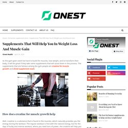 Supplements That Will Help You In Weight Loss And Muscle Gain