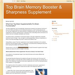 Top Brain Memory Booster & Sharpness Supplement: What Can Top Brain SupplementsDo For Brain Functionality?