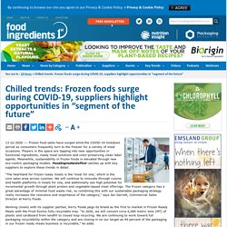 """FOOD INGREDIENTS 13/07/20 Chilled trends: Frozen foods surge during COVID-19, suppliers highlight opportunities in """"segment of the future"""""""