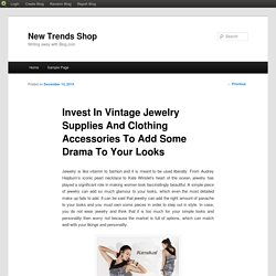 Invest In Vintage Jewelry Supplies And Clothing Accessories To Add Some Drama To Your Looks