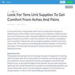 Look For Tens Unit Supplies To Get Comfort From Aches And Pains