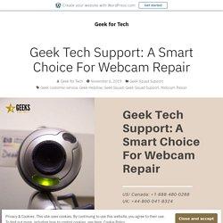 Geek Tech Support: A Smart Choice For Webcam Repair
