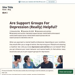 Are Support Groups For Depression (Really) Helpful?