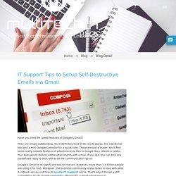 IT Support Tips to Setup Self-Destructive Emails via Gmail