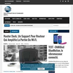Router Dock, un support pour routeur qui amplifie la portée du Wi-Fi. -