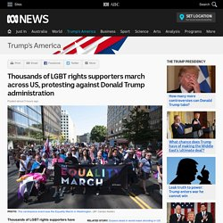 Thousands of LGBT rights supporters march across US, protesting against Donald Trump administration - Donald Trump's America