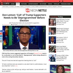 Don Lemon: 'Cult' of Trump Supporters Needs to Be 'Deprogrammed' Before Election