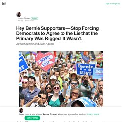 Hey Bernie Supporters — Stop Forcing Democrats to Agree to the Lie that the Primary Was Rigged.